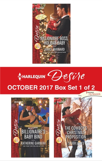 Harlequin Desire October 2017 - Box Set 1 of 2 - Billionaire Boss, Holiday Baby\Billionaire's Baby Bind\The Cowboy's Christmas Proposition ebook by Janice Maynard,Katherine Garbera,Silver James