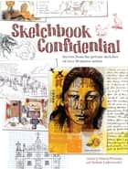 Sketchbook Confidential - Secrets from the private sketches of over 40 master artists ebook by Editors of North Light Books, Pamela Wissman, Stefanie Laufersweiler