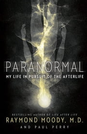 Paranormal - My Life in Pursuit of the Afterlife ebook by Raymond Moody,Paul Perry