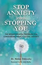 Stop Anxiety from Stopping You - The Breakthrough Program For Conquering Panic and Social Anxiety ebook by Dr. Helen Odessky, Dr. John Duffy