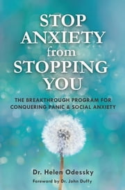 Stop Anxiety from Stopping You - The Breakthrough Program For Conquering Panic and Social Anxiety ebook by John Duffy Dr., Dr. Helen Odessky