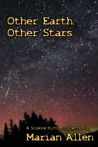 Other Earth, Other Stars ebook by Marian Allen