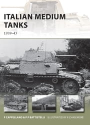 Italian Medium Tanks - 1939–45 ebook by Filippo Cappellano,Pier Paolo Battistelli,Richard Chasemore