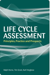 Life Cycle Assessment - Principles, Practice and Prospects ebook by Ralph E Horne,Tim Grant,Karli Verghese