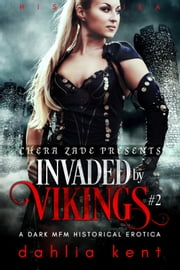 Invaded by Vikings #2 - A Dark MFM Historical Erotica ebook by Dahlia Kent, Chera Zade