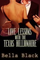 Love Lessons with the Texas Billionaire ebook by Bella Black