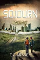 Sojourn-Enclave ebook by B.D. Messick
