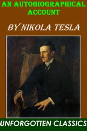 My Inventions:  An Autobiographical Account  of the Life of  Nikola Tesla ebook by Nikola Tesla