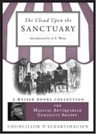 The Cloud Upon the Sanctuary - The Magical Antiquarian Curiosity Shoppe, A Weiser Books Collection ebook by D'Eckartshausen, Councillor, de Steige,...
