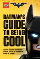 Batman's Guide to Being Cool (The LEGO Batman Movie) ebook by Howie Dewin, Tracey West