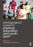 Pedagogical Cases in Physical Education and Youth Sport ebook by Kathleen Armour