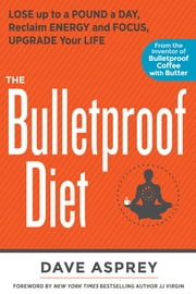 The Bulletproof Diet - Lose up to a Pound a Day, Reclaim Energy and Focus, Upgrade Your Life ebook by Asprey,Dave