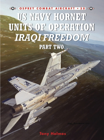 US Navy Hornet Units of Operation Iraqi Freedom (Part Two) ebook by Tony Holmes