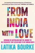 From India with Love - Growing up Australian and the journey of self-discovery that led me back to my Indian roots ebook by Latika Bourke