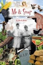 Me and Snap - Two Iowa Brothers: True Gut-Busting Tales from the 50S and 60S ebook by John W. Bruner