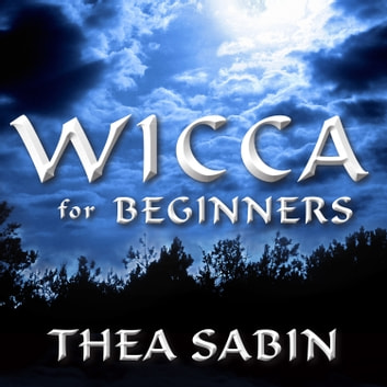 Wicca for Beginners - Fundamentals of Philosophy & Practice audiobook by Thea Sabin