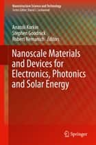 Nanoscale Materials and Devices for Electronics, Photonics and Solar Energy ebook by Anatoli Korkin,Stephen Goodnick,Robert Nemanich