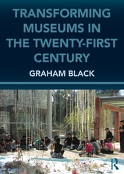 Transforming Museums in the Twenty-first Century ebook by Graham Black