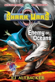 Shark Wars #5 - Enemy of Oceans ebook by EJ Altbacker