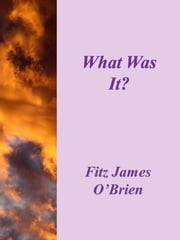 What Was It? ebook by Fitz James O'brien