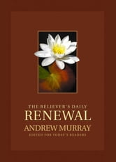 Believer's Daily Renewal, The - A Devotional Classic ebook by Andrew Murray