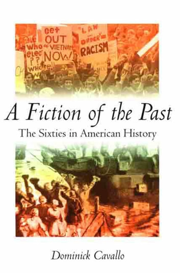 A Fiction of the Past - The Sixties in American History ebook by Prof. Dominick J. Cavallo