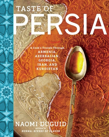 Taste of Persia - A Cook's Travels Through Armenia, Azerbaijan, Georgia, Iran, and Kurdistan 電子書 by Naomi Duguid