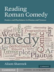 Reading Roman Comedy - Poetics and Playfulness in Plautus and Terence ebook by Alison Sharrock