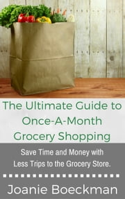 The Ultimate Guide to Once-a-Month Grocery Shopping ebook by Joanie Boeckman