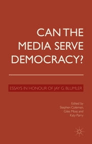 Can the Media Serve Democracy? - Essays in Honour of Jay G. Blumler ebook by Stephen Coleman,Giles Moss,Katy Parry