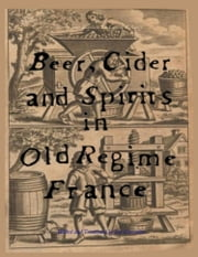 Beer, Cider and Spirits in Old Regime France ebook by Jim Chevallier