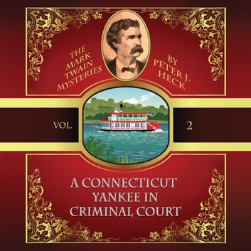 Connecticut Yankee in Criminal Court, A - The Mark Twain Mysteries, Vol. 2 audiobook by Peter J. Heck