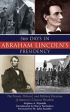366 Days in Abraham Lincoln's Presidency ebook by Stephen A. Wynalda,Harry Turtledove