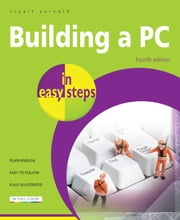 Building a PC in easy steps, 4th edition ebook by Stuart Yarnold