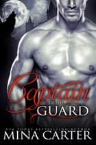 The Captain of the Guard (Paranormal Shapeshifter Romance) ebook by Mina Carter