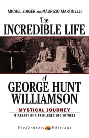 The Incredible Life of George Hunt Williamson - Mystical Journey ebook by Michel Zirger and Maurizio Martinelli
