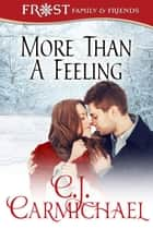 More Than A Feeling - Frost Family & Friends, #4 ebook by C. J. Carmichael