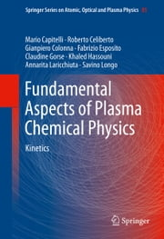 Fundamental Aspects of Plasma Chemical Physics - Kinetics ebook by Mario Capitelli,Roberto Celiberto,Gianpiero Colonna,Fabrizio Esposito,Claudine Gorse,Khaled Hassouni,Annarita Laricchiuta,Savino Longo
