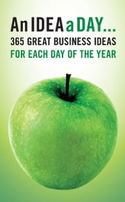 An Idea A Day - 365 great business ideas for each day of the year ebook by Various