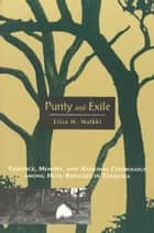 Purity and Exile - Violence, Memory, and National Cosmology among Hutu Refugees in Tanzania ebook by Liisa H. Malkki