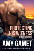 Protecting his Witness - A HERO Force Novel ebook by Amy Gamet