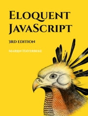 Eloquent JavaScript, 3rd Edition - A Modern Introduction to Programming ebook by Marijn Haverbeke