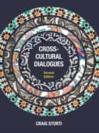 Cross-Cultural Dialogues - 74 Brief Encounters with Cultural Difference ebook by Craig Storti