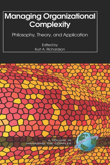 Managing Organizational Complexity - Philosophy, Theory and Application ebook by