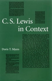 C. S. Lewis in Context ebook by Doris T. Myers
