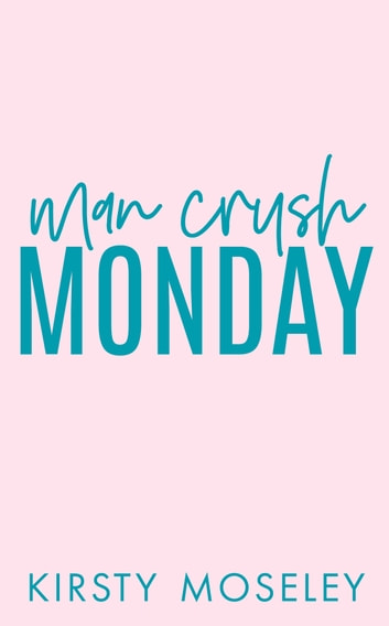 Man Crush Monday ebook by Kirsty Moseley