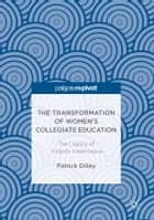 The Transformation of Women's Collegiate Education - The Legacy of Virginia Gildersleeve ebook by Patrick Dilley