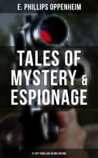 Tales of Mystery & Espionage: 21 Spy Thrillers in One Edition - Intrigue, Deception & Suspense: The Spy Paramount, The Great Impersonation, The Double Traitor, The Vanished Messenger, The Pawns Court, The Box With Broken Seals... eBook by E. Phillips Oppenheim