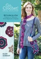 Go Crochet! Skill Builder - 30 Crochet-in-a-Day Projects to Take You from Beginner to Expert ebook by Ellen Gormley