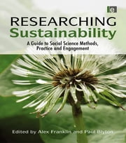 Researching Sustainability - A Guide to Social Science Methods, Practice and Engagement ebook by Alex Franklin,Paul Blyton
